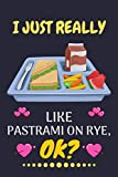 I JUST REALLY LIKE PASTRAMI ON RYE, OK?: Pastrami on rye Journal Notebook for Christmas, Halloween and...