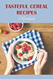 Tasteful cereal recipes Notebook: Notebook|Journal| Diary/ Lined - Size 6x9 Inches 100 Pages