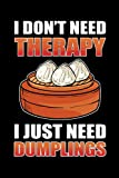 I don't Need Therapy. I Just Need Dumplings: 110 Pages Notebook Ruled for Dim Sum in Format 6x9