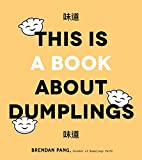 This is Book About Dumplings: Everything You Need to Craft Delicious Pot Stickers, Bao, Wontons and More