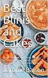 Best Blinis and Cakes: Great recipes with step by step instructions for successful making. Perfect for...
