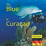 The Blue of Curacao: Tauchen (German Edition)