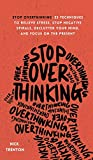 Stop Overthinking: 23 Techniques to Relieve Stress, Stop Negative Spirals, Declutter Your Mind, and Focus on...