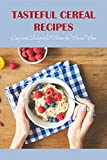 Tasteful cereal recipes: Easy and Delightful Ideas for Cereal Care: Recipes for Delectable Cereals (English...