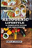 KETOGENIC LIFESTYLE: A Complete Guide for Beginners