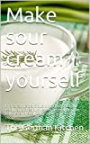 Make sour cream yourself: Prepare this delicious dip and ingredient easily and cheaply: Vegan, vegetarian, low...
