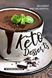 Decadent and Delightful Keto Desserts: Simple Recipes to Satisfy Your Sweet Tooth! (English Edition)