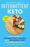The Beginner's Guide to Intermittent Keto: Combine the Powers of Intermittent Fasting with a Ketogenic Diet to...