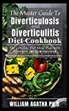 The Master Guide To Diverticulosis and Diverticulitis Diet Cookbook: The Complete Diet Meal Plan with...