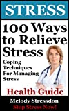 Stress: Coping Techniques For Managing Stress To Help You Stop Stress Now (Stress Management Ideas And Tips...
