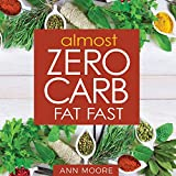 Almost Zero Carb Fat Fast: Aggressive, Deep Ketosis Method for Atkins, Keto and Low Carb Diets (English...