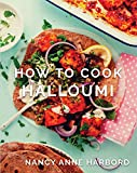 How to Cook Halloumi: Vegetarian feasts for every occasion (English Edition)