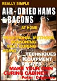 REALLY SIMPLE AIR-DRIED HAMS & BACONS AT HOME ((OUTDOOR COOKING: BARBECUE, GRILLING, COLD-SMOKING &...